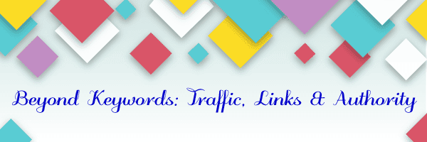Beyond Keywords: Traffic, Links & Authority 1