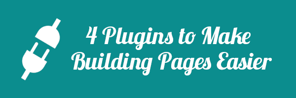 4 Plugins to Make Building Pages Easier 1